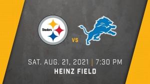 2021 NFL Preseason - Pittsburgh Steelers vs. Detroit Lions - Saturday, August 21, 2021 at 7:30 PM